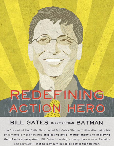 bill gates is a hero Bill gates is no steve jobs he's not a charismatic showman or messianic artist-technologist he's something arguably better than that: he's an action hero.